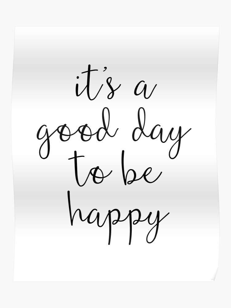 A Good Day to Be Happy Motivational Quote | Poster