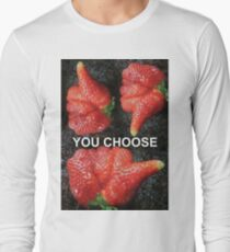 Choose Your Strawberry... Long Sleeve T-Shirt