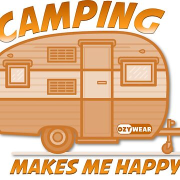 Camping Makes Me Happy by OzyWear