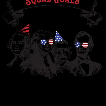 4th of July Shirt American Presidents Squad Goals T-Shirt by thehadgaddad