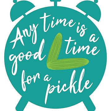 Any Time Is A Good Time For A Pickle Pickle Lover Cucumber by epicshirts