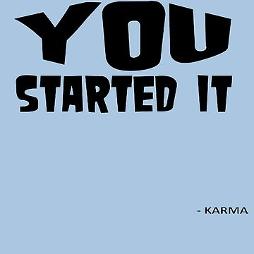 You Started It - Undersigned Karma by taiche