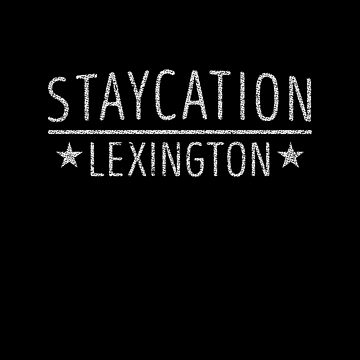 Staycation Lexington Kentucky Holiday at Home by ockshirts
