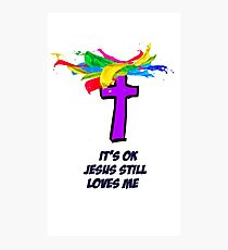 IT'S OK JESUS STILL LOVES ME Photographic Print