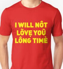 I will not love you long time Unisex T-Shirt