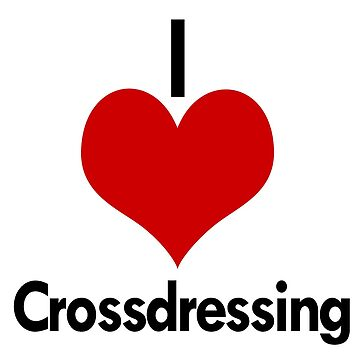 I Love Crossdressing by illinformed