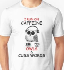 I Run On Caffeine Owls & Cuss Words Owl Art Unisex T-Shirt