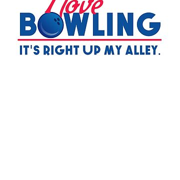 I LOVE BOWLING SHIRT by HardyWeinberg