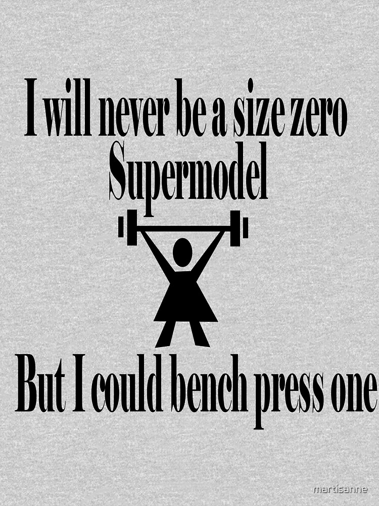 I could bench press a supermodel by martisanne