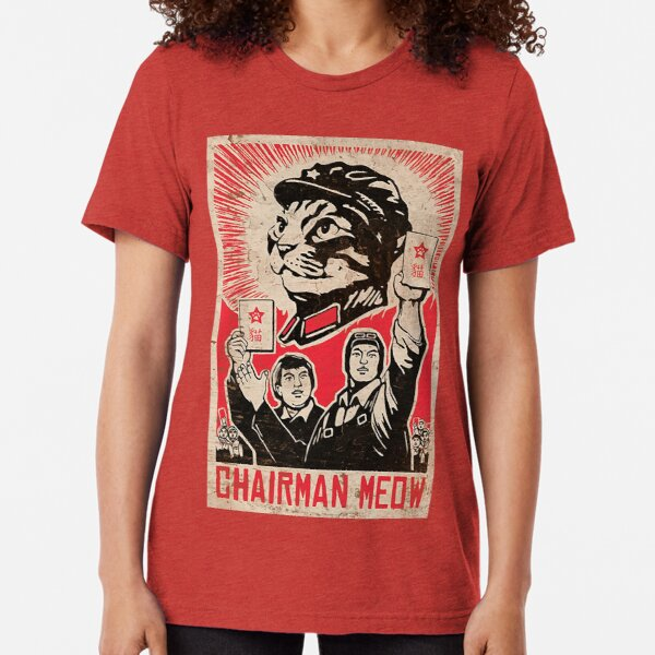 Chairman Meow - Kittens of the world unite.  Tri-blend T-Shirt
