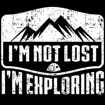 I'm Not Lost I'm Exploring by Apparletics