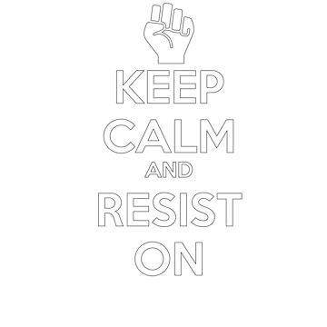 Keep Calm - Resist On by mymainmandeebo
