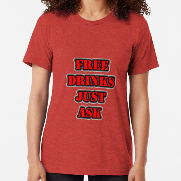 FREE DRINKS Just Ask Tri-blend T-Shirt