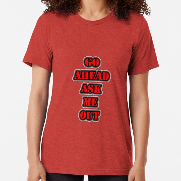 Go Ahead Ask Me Out Tri-blend T-Shirt
