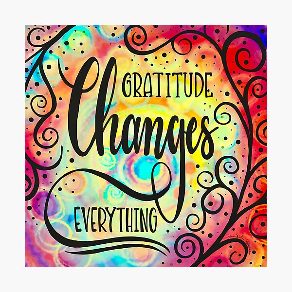 Gratitude Changes Everything Photographic Print