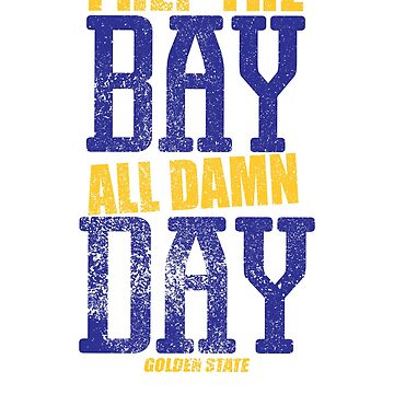 I Rep The Bay All Damn Day Golden State by kimwellrena
