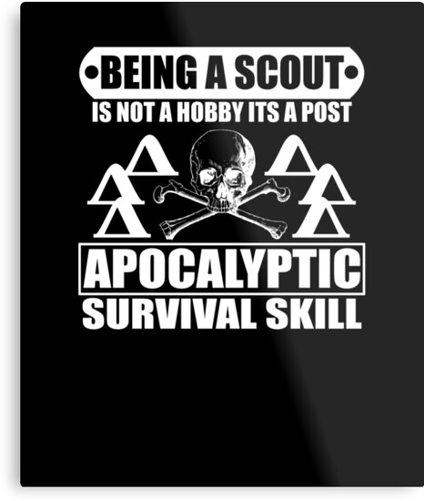 Being A Scout Is Not A Hobby Its A Post Apocalyptic Survival Skill  by TeeTimeGuys