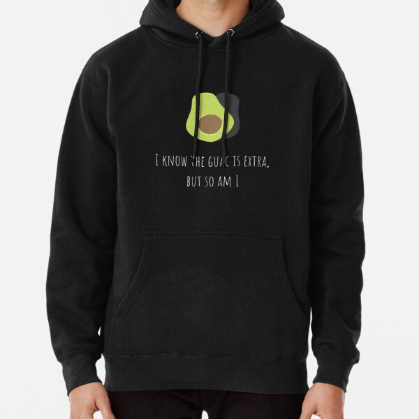 I Know The Guac Is Extra Pullover Hoodie
