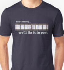 We'll fix it in post... Unisex T-Shirt