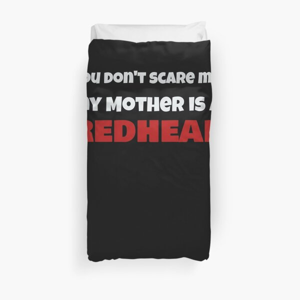 Dont Scare Me My Mother is a RedHead Ginger Pride Duvet Cover