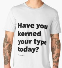 Have you kerned your type today? Men's Premium T-Shirt