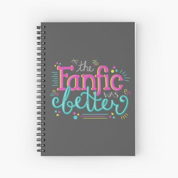The Fanfic was Better Spiral Notebook