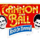 Cannon and Ball - Rock On Tommy! by circuitsnap