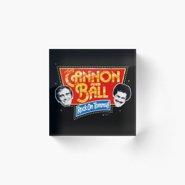 Cannon and Ball - Rock On Tommy! Acrylic Block