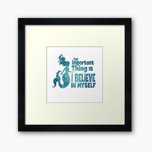 Mermaid - The Important Thing Is I Believe In Myself Framed Art Print