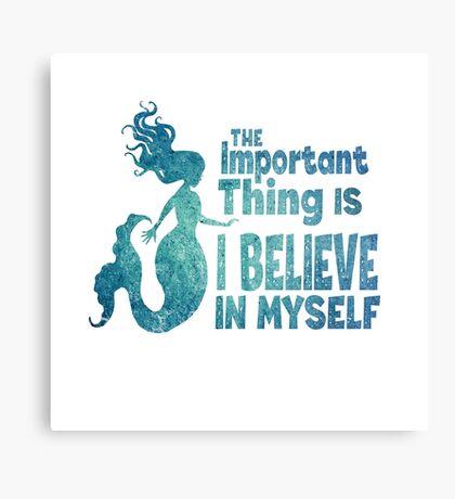Mermaid - The Important Thing Is I Believe In Myself Metal Print