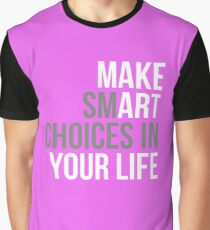 MAKE SMART CHOICES IN YOUR LIFE Graphic T-Shirt