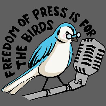 Freedom of Press is for the Birds by RebekahLynne