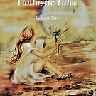 Fantastic Tales  Volume Two by Vickyh