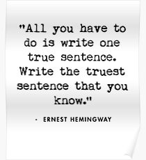 Ernest Hemingway - All you have to do is write one true sentence Poster