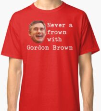 Never a frown with Gordon Brown Classic T-Shirt