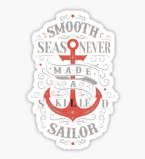 Smooth Sea Never Made A Skilled Sailor Sticker