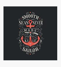 Smooth Sea Never Made A Skilled Sailor Photographic Print