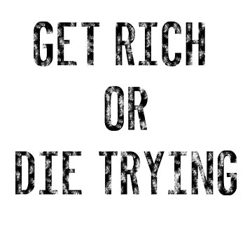 Get Rich or Die Trying by kailukask