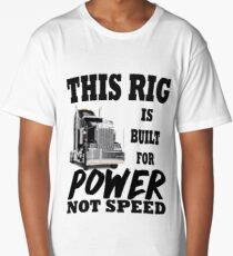 Trucker Funny Design - This Rig Is Built For Power Not Speed Long T-Shirt