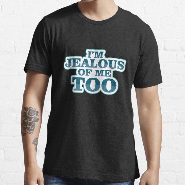 Ich bin eifersüchtig von mir auch Geschenk Männer Frauen Kids Hilarious Fun Essential T-Shirt