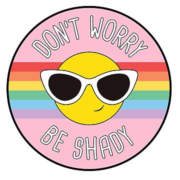 Don't Worry Be Shady Rainbow Colourful Graphic by TotalTeeGeek