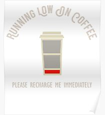Running Low On Coffee T Shirt, Low Battery Coffee Cup Poster