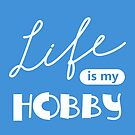Life is my hobby by kislev