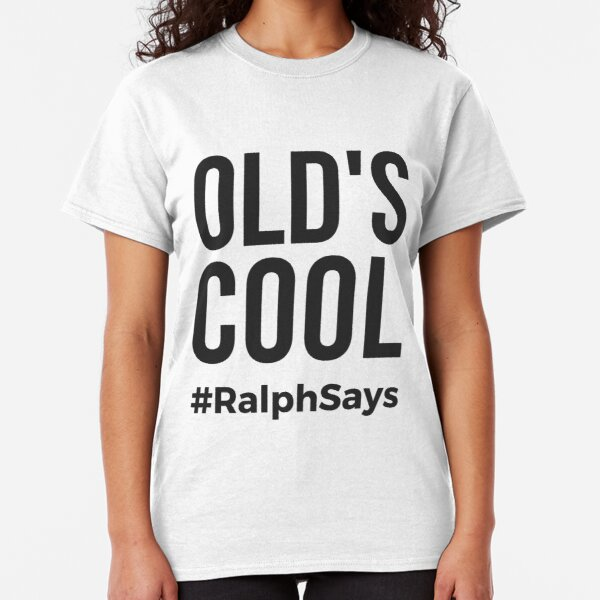 Old's Cool (Black) - Ralph Says Things Classic T-Shirt