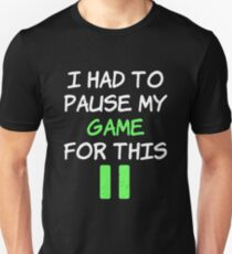 I Paused My Game To be Here - Geek VideoGamer Gift Unisex T-Shirt