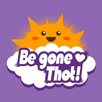 Be Gone Thot! by wearbaer