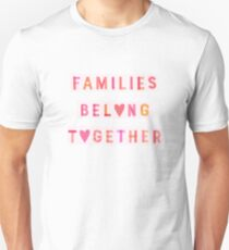 Families Belong Together Unisex T-Shirt