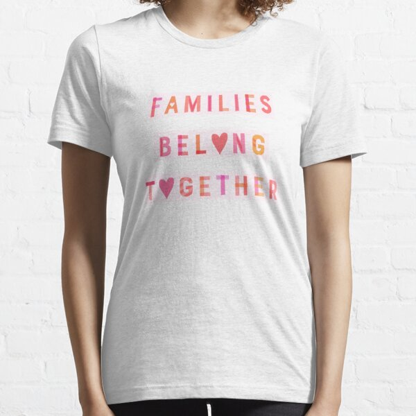 Families Belong Together Essential T-Shirt