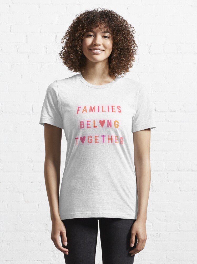 Alternate view of Families Belong Together Essential T-Shirt