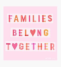 Families Belong Together Photographic Print